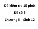 Đề kiểm tra 15 phút - Đề số 6 - Chương II - Sinh 12