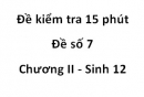Đề kiểm tra 15 phút - Đề số 7 - Chương II - Sinh 12