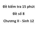 Đề kiểm tra 15 phút - Đề số 8 - Chương II - Sinh 12