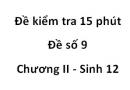 Đề kiểm tra 15 phút - Đề số 9 - Chương II - Sinh 12