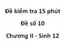 Đề kiểm tra 15 phút - Đề số 10 - Chương II - Sinh 12