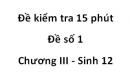 Đề kiểm tra 15 phút - Đề số 1 - Chương III - Sinh 12