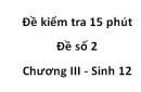 Đề kiểm tra 15 phút - Đề số 2 - Chương III - Sinh 12