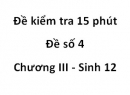 Đề kiểm tra 15 phút - Đề số 4 - Chương III - Sinh 12