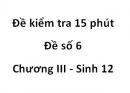 Đề kiểm tra 15 phút - Đề số 6 - Chương III - Sinh 12