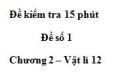 Đề kiểm tra 15 phút - Đề số 1 - Chương 2 - Vật lý 12