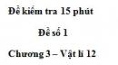 Đề kiểm tra 15 phút - Đề số 1 - Chương 3 - Vật lý 12