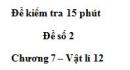 Đề kiểm tra 15 phút - Đề số 2 - Chương 7 - Vật lý 12