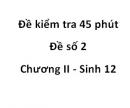 Đề kiểm tra 45 phút - Đề số 2 - Chương II - Sinh 12