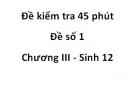 Đề kiểm tra 45 phút - Đề số 1 - Chương III - Sinh 12