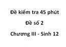 Đề kiểm tra 45 phút - Đề số 2 - Chương III - Sinh 12