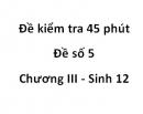 Đề kiểm tra 45 phút - Đề số 5 - Chương III - Sinh 12