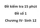 Đề kiểm tra 15 phút -  Đề số 1 - Chương IV - Sinh 12