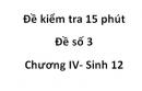 Đề kiểm tra 15 phút -  Đề số 3 - Chương IV - Sinh 12