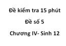 Đề kiểm tra 15 phút - Đề số 5 - Chương IV - Sinh 12
