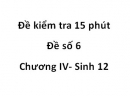 Đề kiểm tra 15 phút - Đề số 6 - Chương IV - Sinh 12