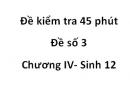 Đề kiểm tra 45 phút -  Đề số 3 - Chương IV - Sinh 12