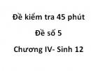 Đề kiểm tra 45 phút -  Đề số 5 - Chương IV - Sinh 12