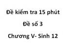 Đề kiểm tra 15 phút - Đề số 3 - Chương V - Sinh 12