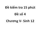 Đề kiểm tra 15 phút - Đề số 4 - Chương V - Sinh 12