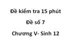 Đề kiểm tra 15 phút - Đề số 7 - Chương V - Sinh 12