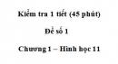 Đề kiểm tra 45 phút ( 1 tiết) - Đề số 1 - Chương 1 - Hình học 11