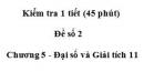 Đề kiểm tra 45 phút ( 1 tiết) - Đề số 2 - Chương 5 - Đại số và Giải tích 11