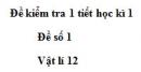 Đề số 8 - Đề kiểm tra học kì 1 - Vật lí 12