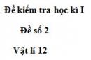 Đề số 7 - Đề kiểm tra học kì 1 - Vật lí 12