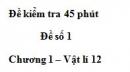 Đề kiểm tra 45 phút (1 tiết) – Đề số 1 - Chương 1 – Vật lí 12