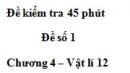 Đề kiểm tra 45 phút (1 tiết) – Đề số 1 -  Chương 4 – Vật lí 12