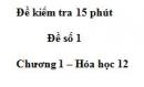 Đề kiểm tra 15 phút - Đề 1- Chương 1 - Hóa học 12