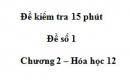 Đề kiểm tra 15 phút - Đề số 1 - Chương 2 - Hoá học 12