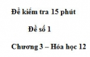 Đề kiểm tra 15 phút -Đề số 1 - Chương 3 – Hóa học 12