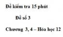 Đề kiểm tra 15 phút  – Đề số 3 – Chương 3,4 – Hóa học 12