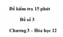 Đề kiểm tra 15 phút -Đề số 3 - Chương 3 – Hóa học 12