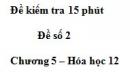 Đề kiểm tra 15 phút  - Đề 2 - Chương 5 – Hóa học 12