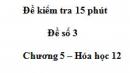 Đề kiểm tra 15 phút  - Đề 3 - Chương 5 – Hóa học 12