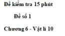 Đề kiểm tra 15 phút - Đề số 1 - Chương 6 - Vật lí 10