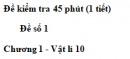 Đề kiểm tra 45 phút (1 tiết)  - Đề số 1 - Chương 1 - Vật lí 10