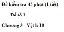 Đề kiểm tra 45 phút (1 tiết)  - Đề số 1 - Chương 3 - Vật lí 10
