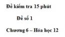 Đề kiểm tra 15 phút  - Đề số 1 - Chương 6 – Hóa học 12