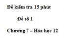Đề kiểm tra 15 phút  – Đề số 1  – Chương 7 – Hóa học 12