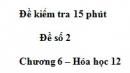 Đề kiểm tra 15 phút  - Đề số 2 - Chương 6 – Hóa học 12