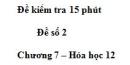 Đề kiểm tra 15 phút  – Đề số 2  – Chương 7 – Hóa học 12