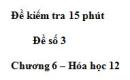 Đề kiểm tra 15 phút  - Đề số 3 - Chương 6 – Hóa học 12