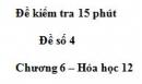Đề kiểm tra 15 phút  - Đề số 4 - Chương 6 – Hóa học 12