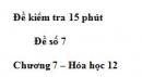 Đề kiểm tra 15 phút  – Đề số 7  – Chương 7 – Hóa học 12
