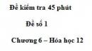 Đề kiểm tra 45 phút (1 tiết ) - Đề số 1 – Chương 6 – Hóa học 12