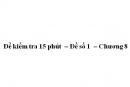 Đề kiểm tra 15 phút  – Đề số 1  – Chương 8 – Hóa học 12
